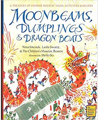 Moonbeams, Dumplings & Dragon Boats: A Treasury of Chinese Holiday Tales, Activities & Recipes by Nina Simonds and Leslie Swartz