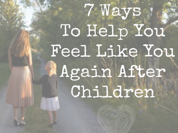 7 Ways To Help You Feel Like You Again, After Children