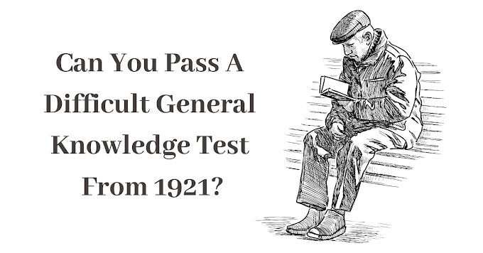 Can You Pass A Difficult General Knowledge Test From 1921?