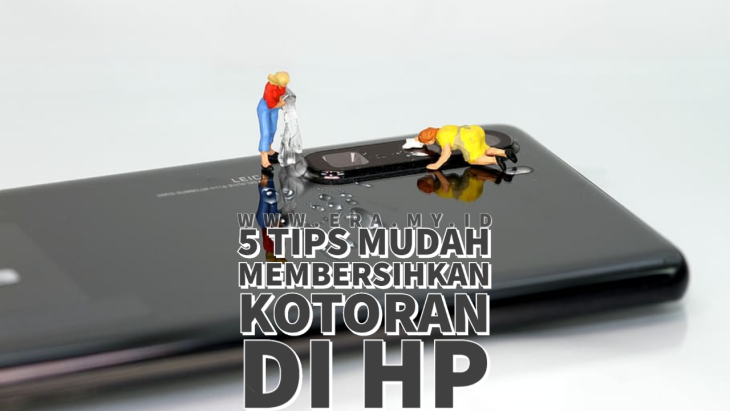 Tips Mudah Membersihkan Kotoran Di  Hp (Smartphone)