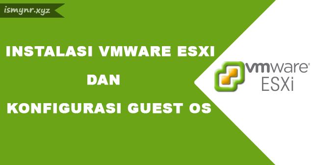 Instalasi VMware ESXI dan Konfigurasi Guest OS
