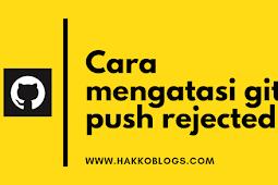Cara Mengatasi Git Push Rejected di github