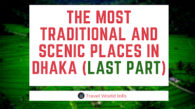 The most traditional and scenic places in Dhaka (last part)