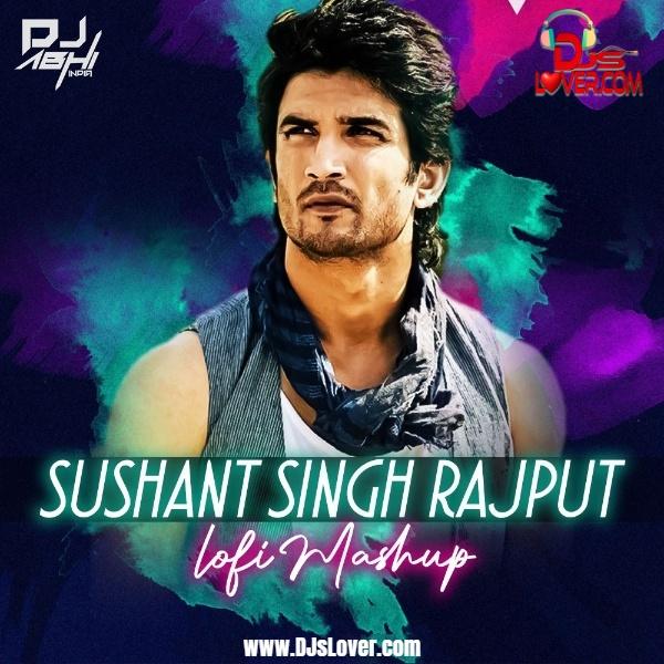 Sushant Singh Rajput Mashup Musical Tribute DJ Abhi India Lofi Bollywood Chillout mp3 download