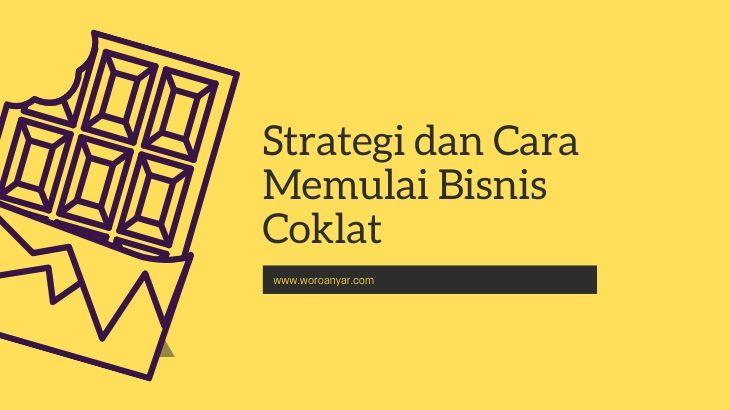 Strategi dan Cara Memulai Bisnis Coklat Agar Cepat Balik Modal