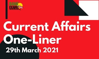 Current Affairs One-Liner: 29th March 2021