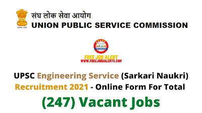 Free Job Alert: UPSC Engineering Service (Sarkari Naukri) Recruitment 2021 - Online Form For Total (247) Vacant Jobs