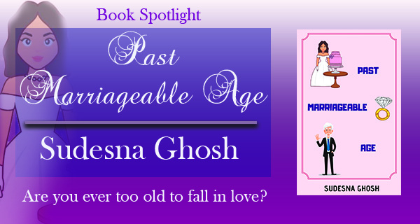 Book Spotlight: Past Marriageable Age by Sudesna Ghosh