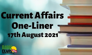 Current Affairs One-Liner: 17th August 2021