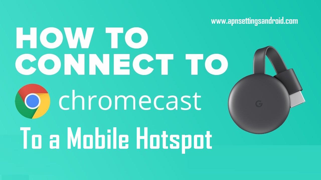 Connect Chromecast To a Mobile Hotspot