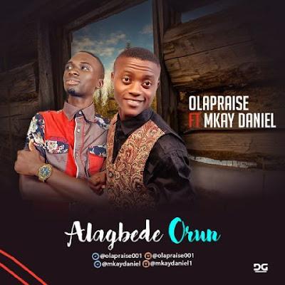 Music: Ola Praise Ft. Mkay Daniel – Alagbede Orun