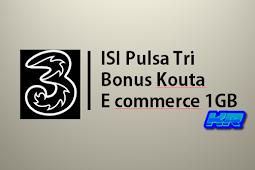 Isi Ulang Pulsa Tri Bonus Kouta e-commerce 1GB Gratis