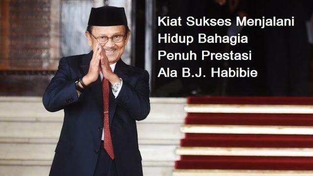 Kiat Sukses Menjalani Hidup Bahagia Penuh Prestasi Ala B.J. Habibie