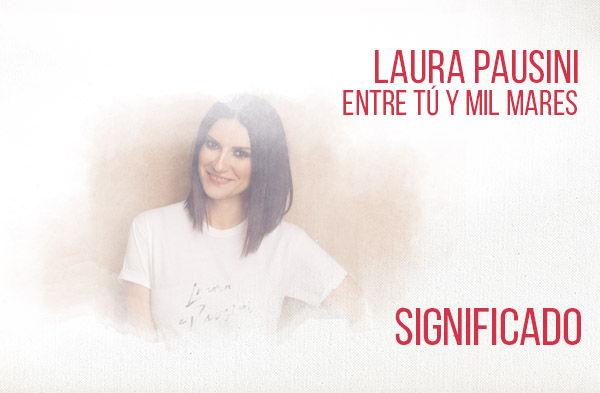 Entre Tú y Mil Mares significado de la canción Laura Pausini.