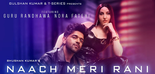 NAACH MERI RANI LYRICS IN HINDI ENGLISH – GURU RANDHAWA, नाच मेरी रानी SONG LYRICS,Nora Fatehi LATEST SONG LYRICS