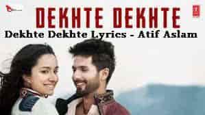 Dekhte Dekhte Lyrics - Atif Aslam