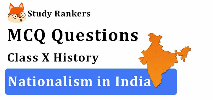 MCQ Questions for Class 10 History: Ch 3 Nationalism in India