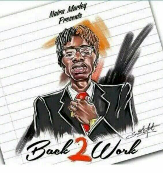 Naira Marley - Back 2 Work , Naira Marley drops another single titled  Back 2 Work  , Naira Marley Songs Mp3 Download , Naira Marley Back2Work , Naira Marley Music Mp3 Download , Naira Marley Back To Work , Back 2 Work By Naira Marley