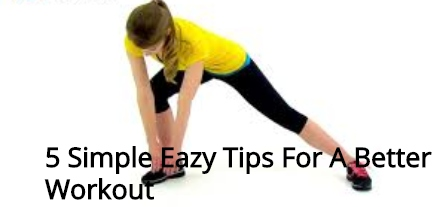 5 Simple Eazy Tips For A Better Workout