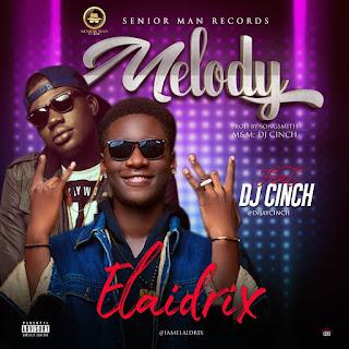 "MUSIC: Elaidrix Feat. Dijay Cinch – ""Melody"" Mp3"