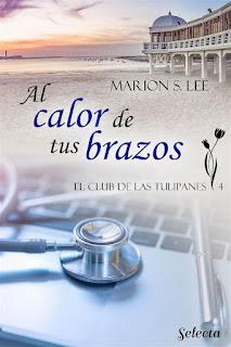 Al calor de tus brazos | El club de las Tulipanes #4 | Marion S. Lee | Selecta