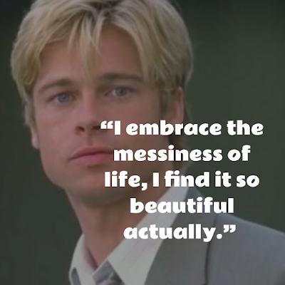 Top Brad Pitt Inspirational Quotes about messiness
