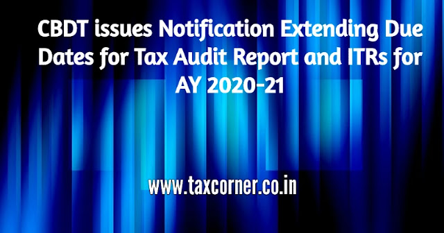 cbdt-issues-notification-extending-due-dates-for-tax-audit-report-and-itrs-for-ay-2020-21