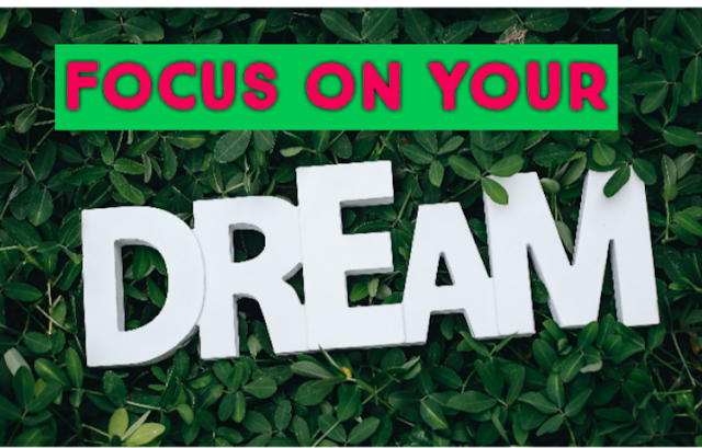 Focus on your Dream, How to Focus on Dream, Top best Tips to Focus on Dream
