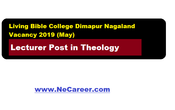 Living Bible College Dimapur Nagaland Vacancy 2019 (May)