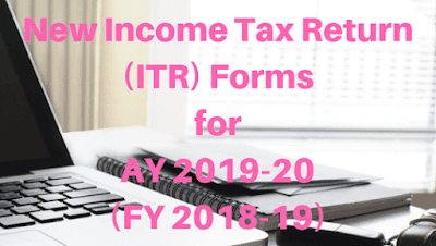 New Income Tax Return (ITR) Forms for AY 2019-20 (FY 2018-19)