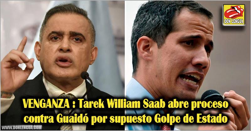 VENGANZA : Tarek William Saab abre proceso contra Guaidó por supuesto Golpe de Estado