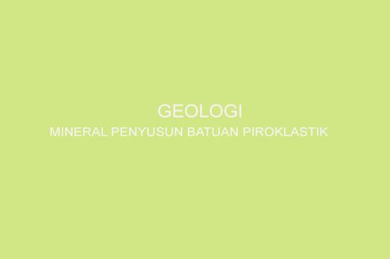 Mineral Batuan Piroklastik