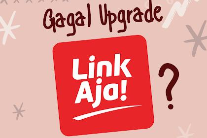Gagal Upgrade LinkAja? ini Solusinya