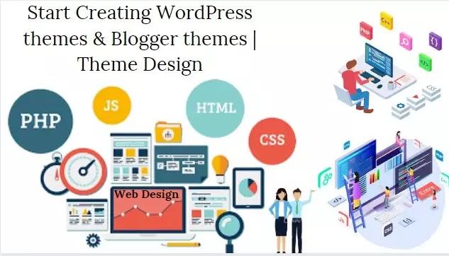 Start Creating WordPress themes & Blogger themes | Theme Design
