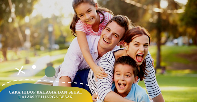 Cara Hidup Bahagia dan Sehat Dalam Keluarga Besar