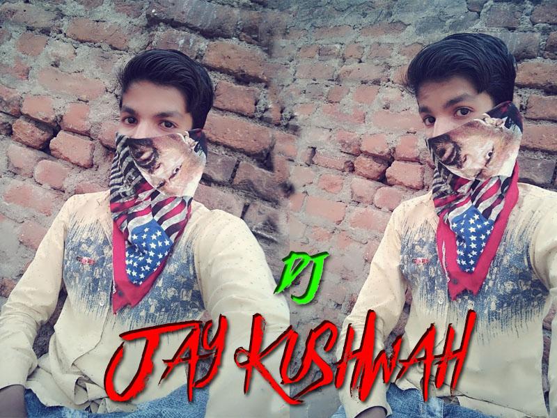 DJ JAY KUSHWAH GWALIOR 8770412735: 2018