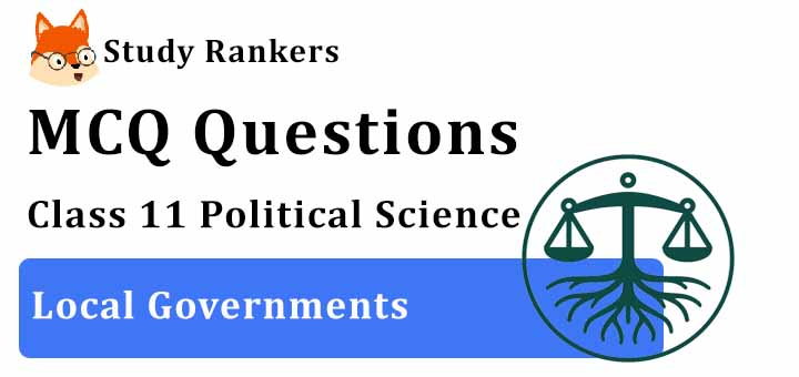 MCQ Questions for Class 11 Political Science: Ch 8 Local Governments