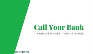 Transaksi Kartu kredit gagal respon call your bank