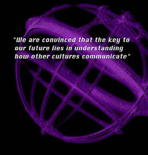 We are convinced that the key to our future lies in understanding how other cultures communicate.