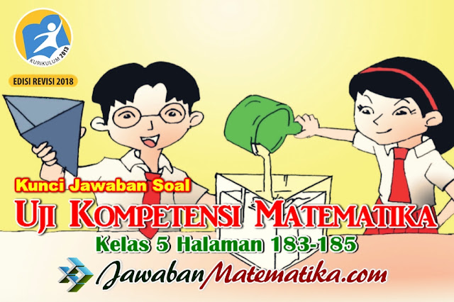 Kunci Jawaban Soal Uji Kompetensi Matematika Kelas 5 Halaman 183-185