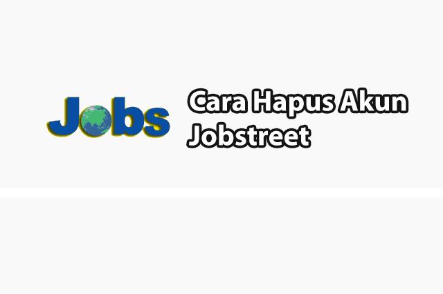 Cara Hapus Akun Jobstreet