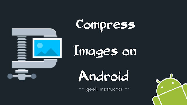 Compress & reduce images size on Android