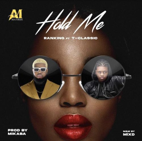 DOENLOAD MP3: Ranking – Hold Me Ft. T-Classic