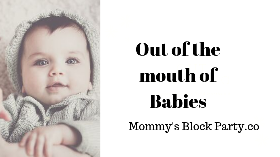 Out of the Mouth of Babies
