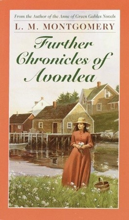 Further Chronicles of Avonlea by L.M. Montgomery (5 star review)