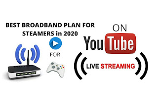 BEST BROADBAND PLAN FOR STEAMERS in india 2020