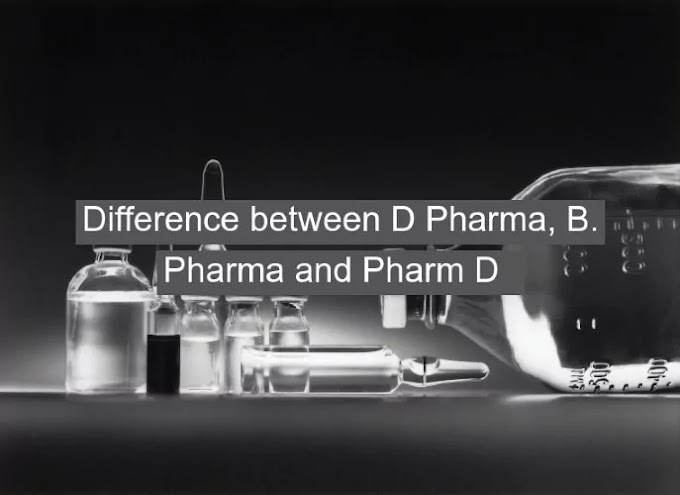 Difference between D Pharma, B. Pharma and Pharm D