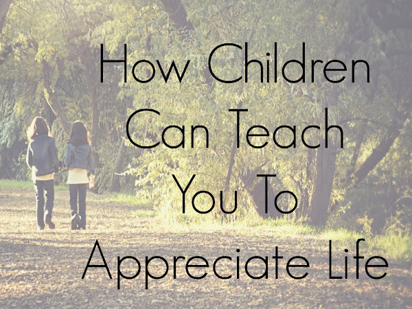 How Children Can Teach You To Appreciate Life