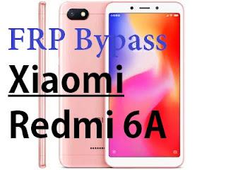 Bypass FRP Google account Xiaomi Redmi 6A