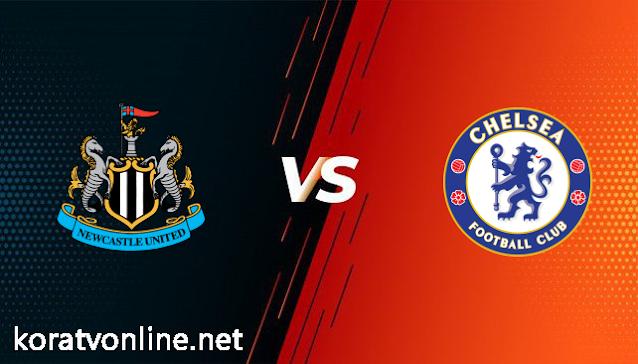مشاهدة مباراة تشيلسي ونيوكاسل يونايتد بث مباشر اليوم بتاريخ 15-02-2021 في الدوري الانجليزي